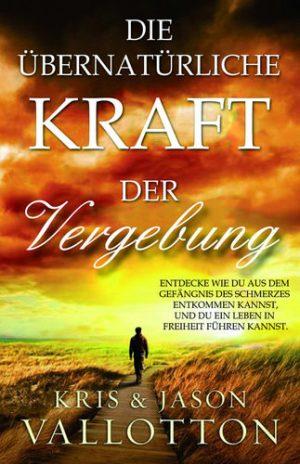 Cover Die übernatürliche Kraft der Vergebung