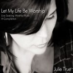 Cover Let My Life Be Worship - Julie True