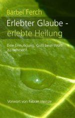 Cover erlebter-glaube-erlebte-heilung-eine-ermutigung-gott-beim-wort-zu-nehmen